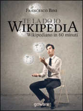 Te la do io Wikipedia. Wikipediano in 60 minuti