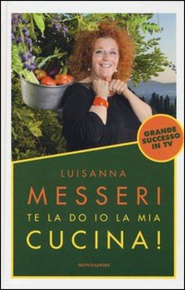 Te la do io la mia cucina! - Luisanna Messeri | Ericsfund.org
