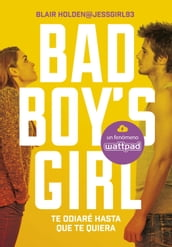Te odiaré hasta que te quiera (Bad Boy s Girl 1)