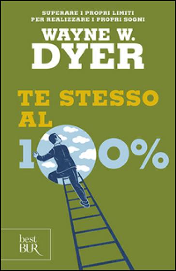 Te stesso al cento per cento - Wayne W. Dyer pdf epub