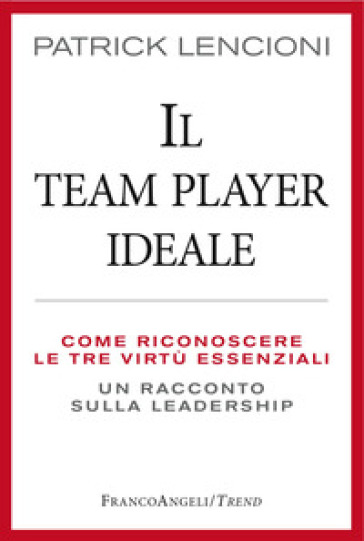 Il Team Player ideale. Come riconoscere le tre virtù essenziali. Un racconto sulla leadership - Patrick Lencioni |