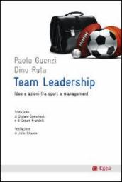 Team leadership. Idee e azioni tra sport e management