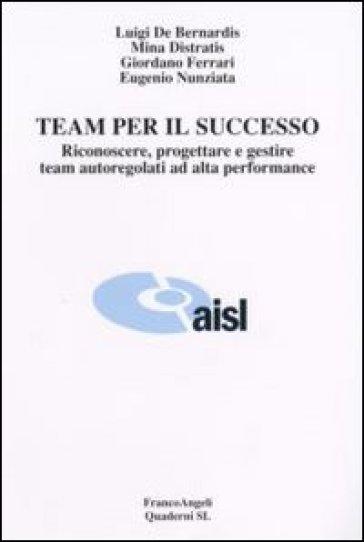 Team per il successo. Riconoscere, progettare e gestire team autoregolati ad alta performance