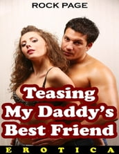 Teasing My Daddy s Best Friend (Erotica)