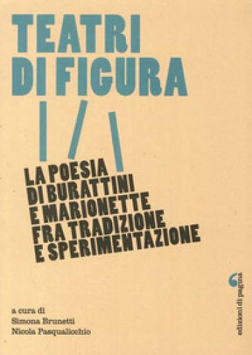 Teatri di figura. La poesia di burattini e marionette fra tradizione e sperimentazione - S. Brunetti | Ericsfund.org
