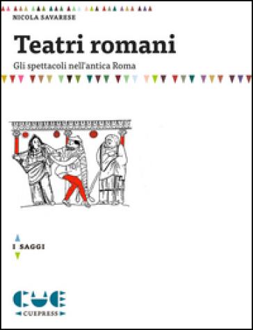 Teatri romani. Gli spettacoli nell'antica Roma - Nicola Savarese | Thecosgala.com