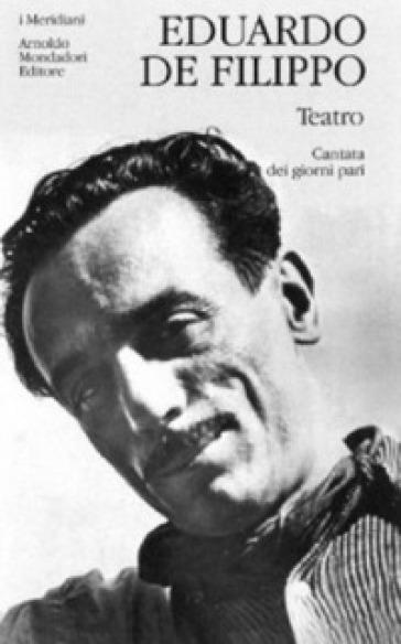 Teatro. 1: Cantata dei giorni pari - Eduardo De Filippo |