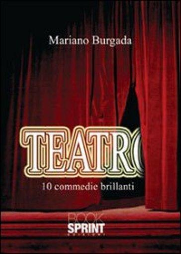 Teatro. 10 commedie brillanti - Mariano Burgada pdf epub