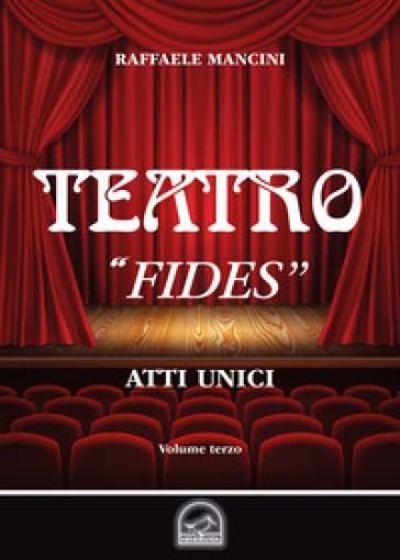 Teatro. 3: «Fides». Atto unico - Raffaele Mancini   Thecosgala.com
