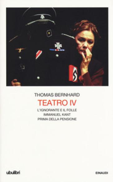 Teatro. 4: L' ignorante e il folle-Immanuel Kant-Prima della pensione - Thomas Bernhard | Thecosgala.com