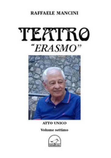 Teatro. 7: Erasmo - Raffaele Mancini  