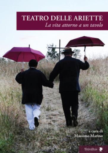 Teatro delle Ariette. La vita attorno a un tavolo - M. Marino | Thecosgala.com