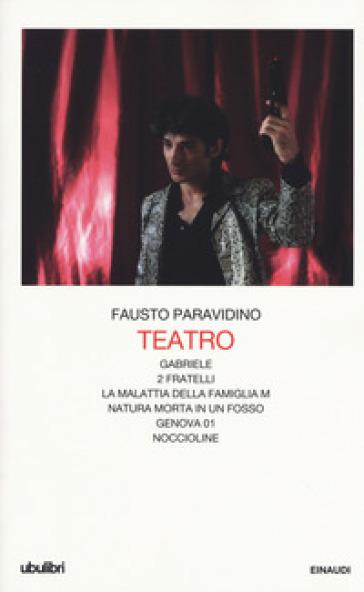 Teatro. Gabriele-Due fratelli-La malattia della famiglia M.-Natura morta in un fosso-Genova 01-Noccioline - Fausto Paravidino |