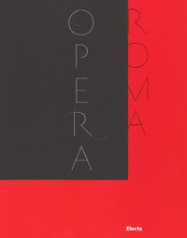 Il Teatro dell'Opera di Roma 1880-2017. Catalogo della mostra (Roma, novembre 2017-febbraio 2018). Ediz. illustrata - C. Fuortes |