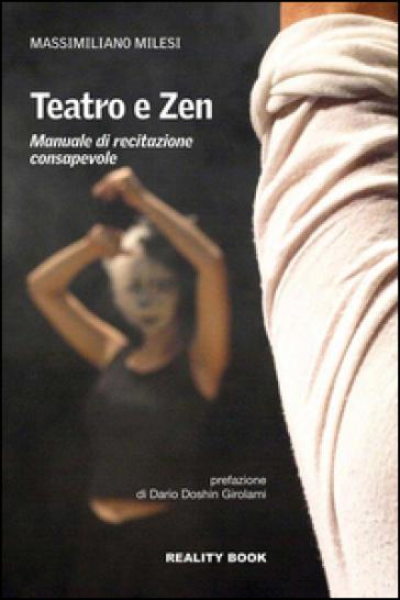 Teatro e zen. Manuale di recitazione consapevole - Massimiliano Milesi |