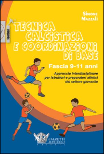 Tecnica calcistica e coordinazione di base. Fascia 9-11 anni. Approccio interdisciplinare per istruttori e preparatori atletici del settore giovanile - Simone Mazzali | Thecosgala.com