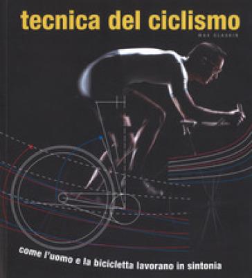 Tecnica del ciclismo. Come l'uomo e la bicicletta lavorano in sintonia - Max Glaskin   Ericsfund.org