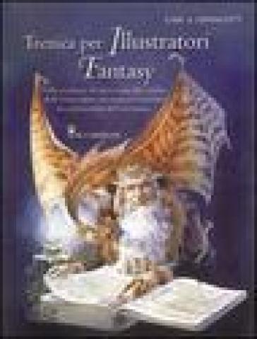 Tecnica per illustratori fantasy - Gary A. Lippincott | Jonathanterrington.com