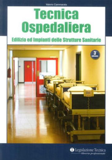 Tecnica ospedaliera. Edilizia ed impianti delle strutture sanitarie - Valerio Cammarata | Thecosgala.com