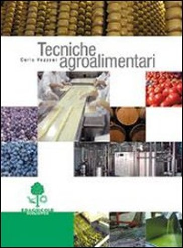 Tecniche agroalimentari. Per gli Ist. tecnici e professionali - Carlo Vezzosi  