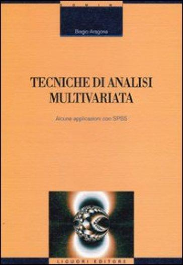 Tecniche di analisi multivariata. Alcune applicazioni con SPSS - Biagio Aragona  
