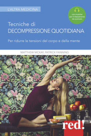 Tecniche di decompressione quotidiana. Per ridurre le tensioni del corpo e della mente. Con File audio per il download