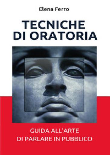Tecniche di oratoria - Elena Ferro |