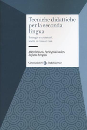 Tecniche didattiche per la seconda lingua. Strategie e strumenti anche in contesti CLIL - Marcel Danesi   Ericsfund.org