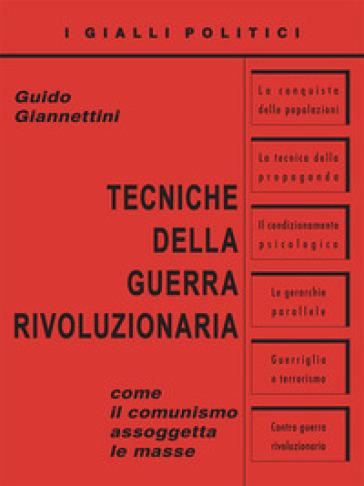 Tecniche della guerra rivoluzionaria. Come il comunismo assoggetta le masse - Guido Giannettini  