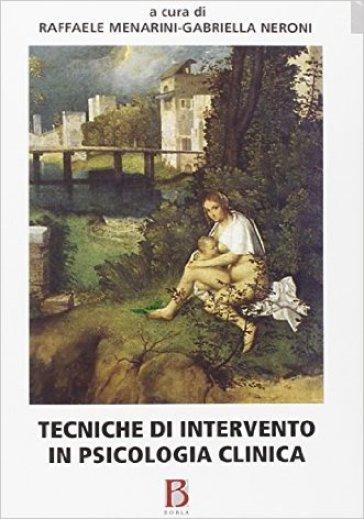 Tecniche di intervento in psicologia clinica - R. Menarini |