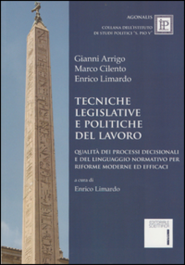 Tecniche legislative e politiche del lavoro. Qualità dei processi decisionali e del linguaggio normativo per riforme moderne ed efficaci - Gianni Arrigo |