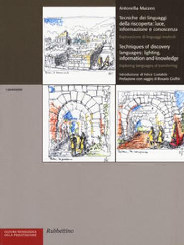 Tecniche dei linguaggi della riscoperta: luce, informazione e conoscenza. Esplorazione di linguaggi trasferiti. Ediz. italiana e inglese - Antonella Mazzeo |