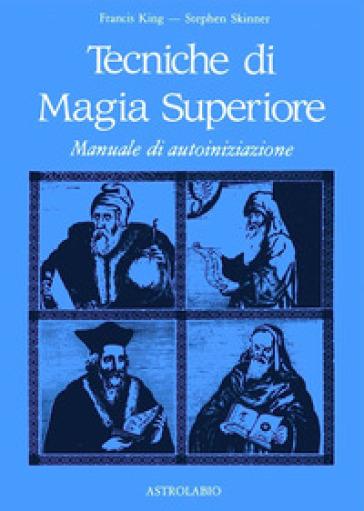 Tecniche di magia superiore. Manuale di autoiniziazione - Francis King pdf epub