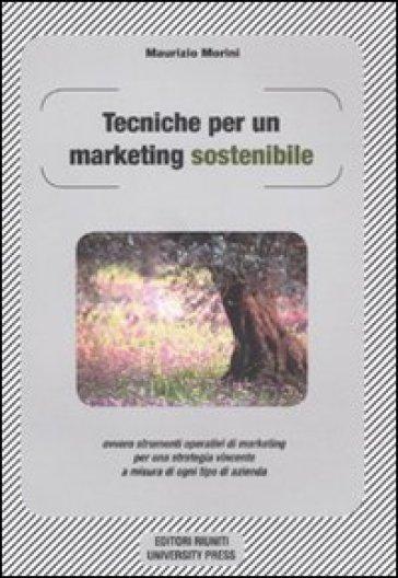 Tecniche per un marketing sostenibile ovvero strumenti operativi di marketing per una strategia vincente a misura in ogni tipo di azienda - Maurizio Morini | Ericsfund.org