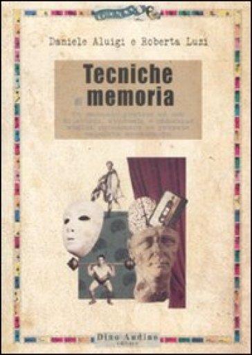 Tecniche di memoria. Un manuale pratico ad uso di attori, studenti e chiunque voglia potenziare le proprie capacità mnemoniche - Roberta Luzi |