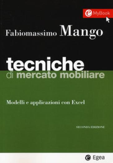 Tecniche di mercato mobiliare. Modelli e applicazioni con Excel. Con Contenuto digitale (fornito elettronicamente) - Fabiomassimo Mango |