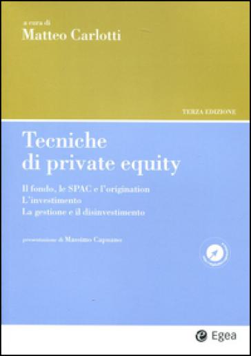 Tecniche di private equity. Il fondo, le SPAC e l'origination. L'investimento. La gestione e il disinvestimento - Matteo Carlotti pdf epub