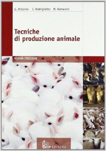 Tecniche di produzione animale. Per le Scuole superiori - Giovanni Bittante |