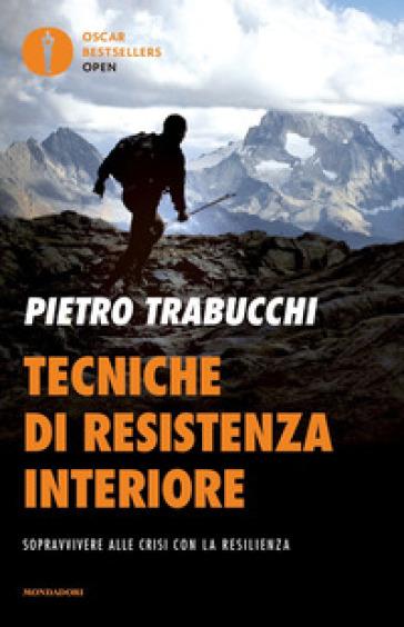 Tecniche di resistenza interiore. Sopravvivere alle crisi con la resilienza - Pietro Trabucchi pdf epub