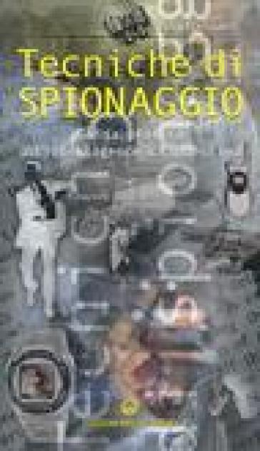 Tecniche di spionaggio. Guida pratica all'intelligence clandestina - Gérard Desmaretz  