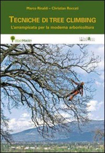 Tecniche di tree climbing. L'arrampicata per la moderna arboricoltura - Marco Rinaldi |