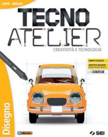 Tecno atelier. Creatività e tecnologia: Tecnologia-Atelier creativo-Laboratorio per le competenze-Schede di disegno. Per la Scuola media. Con e-book. Con espansione online. Con DVD-ROM - Gino Cappè |