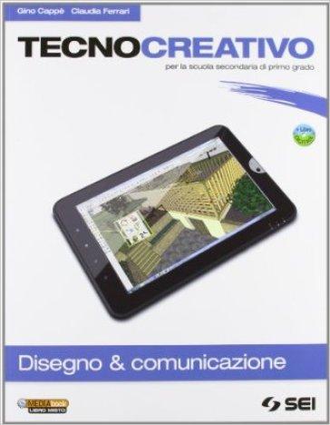 Tecnocreativo. Disegno & completo. Con schede disegno-Tecnologia. Per la Scuola media. Con DVD-ROM. Con espansione online - Gino Cappè |