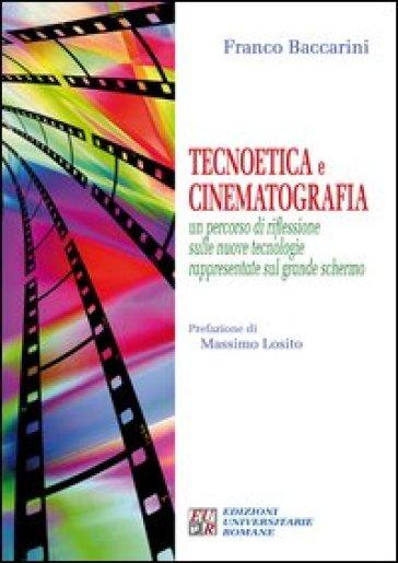 Tecnoetica e cinematografia. Un percorso di riflessione sulle nuove tecnologie rappresentate sul grande schermo - Franco Baccarini   Ericsfund.org