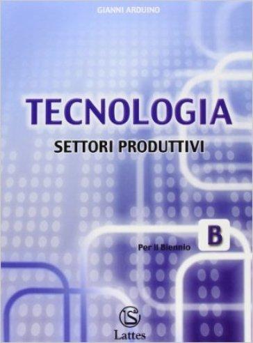 Tecnologia. Modulo B: Settori produttivi. Per la Scuola media. Con CD-ROM - Gianni Arduino |