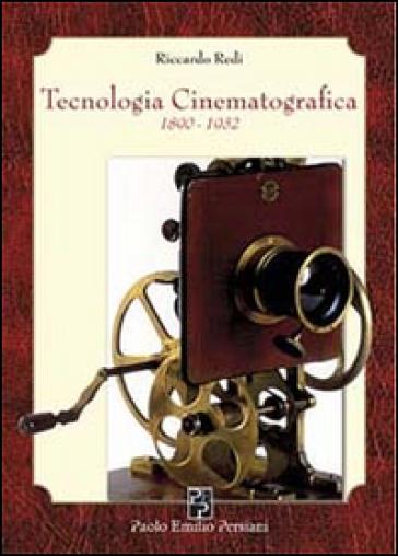 Tecnologia cinematografica 1890-1932 - Riccardo Redi |