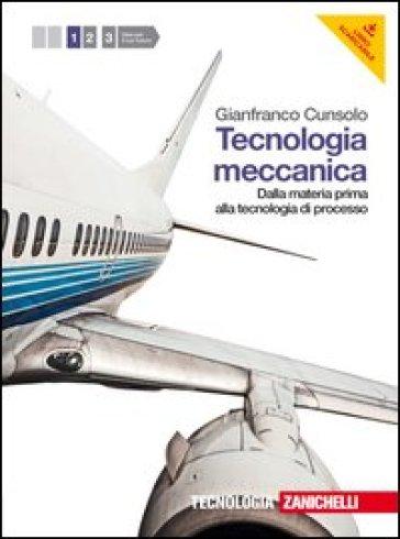 Tecnologia meccanica. Per le Scuole superiori. Con espansione online. 1: Dalla materia prima alla tecnologia di processo - Gianfranco Cunsolo pdf epub
