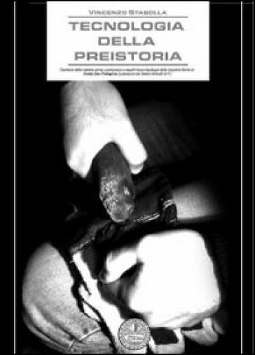 Tecnologia della preistoria. Gestione delle materie prime, produzione e aspetti tecno-tipologici delle industrie litiche di Grotta San Pellegrino - Vincenzo Stasolla |