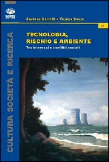 Tecnologia, rischio e ambiente. Tra interessi e conflitti sociali - Gaetano Borrelli | Ericsfund.org