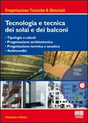 Tecnologia e tecnica dei solai e dei balconi. Con CD-ROM - Giuseppe Albano   Thecosgala.com